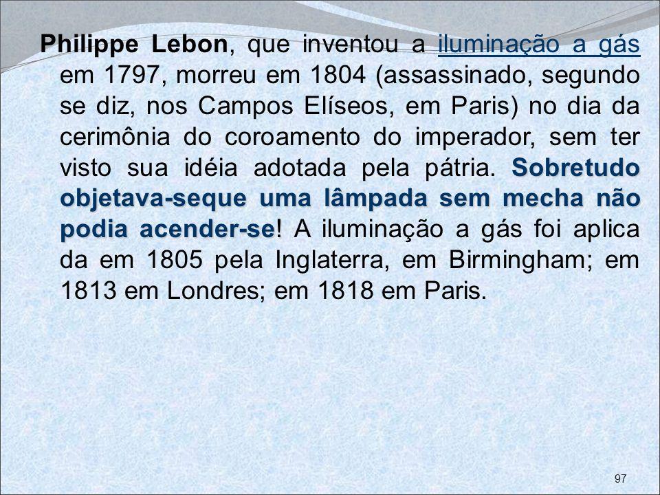 Sobretudo objetava-seque uma lâmpada sem mecha não podia acender-se! Philippe Lebon, que inventou a iluminação a gás em 1797, morreu em 1804 (assassin