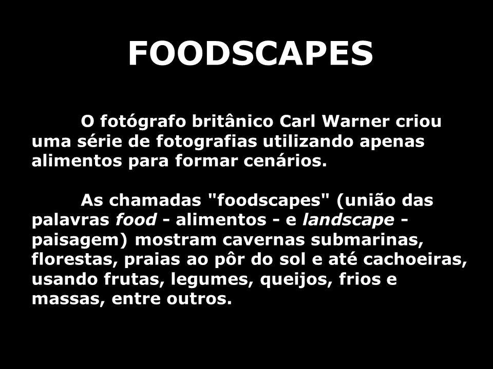 FOODSCAPES O fotógrafo britânico Carl Warner criou uma série de fotografias utilizando apenas alimentos para formar cenários. As chamadas