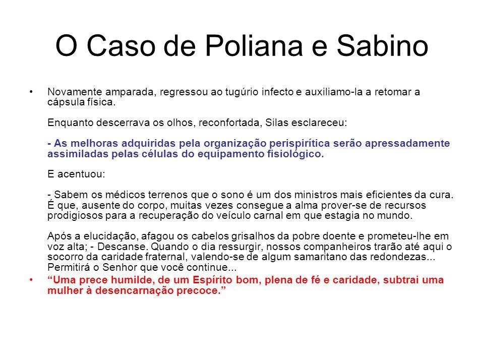 O Caso de Poliana e Sabino Novamente amparada, regressou ao tugúrio infecto e auxiliamo-la a retomar a cápsula física.