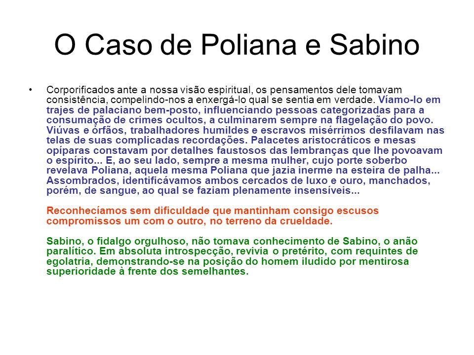 O Caso de Poliana e Sabino Corporificados ante a nossa visão espiritual, os pensamentos dele tomavam consistência, compelindo-nos a enxergá-lo qual se sentia em verdade.