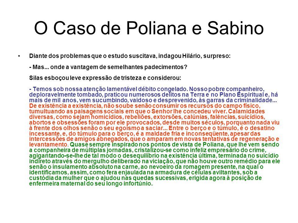 O Caso de Poliana e Sabino Diante dos problemas que o estudo suscitava, indagou Hilário, surpreso: - Mas...