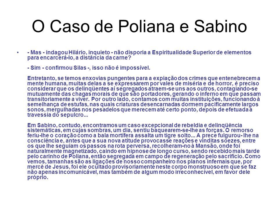 O Caso de Poliana e Sabino - Mas - indagou Hilário, inquieto - não disporia a Espiritualidade Superior de elementos para encarcerá-lo, a distância da carne.