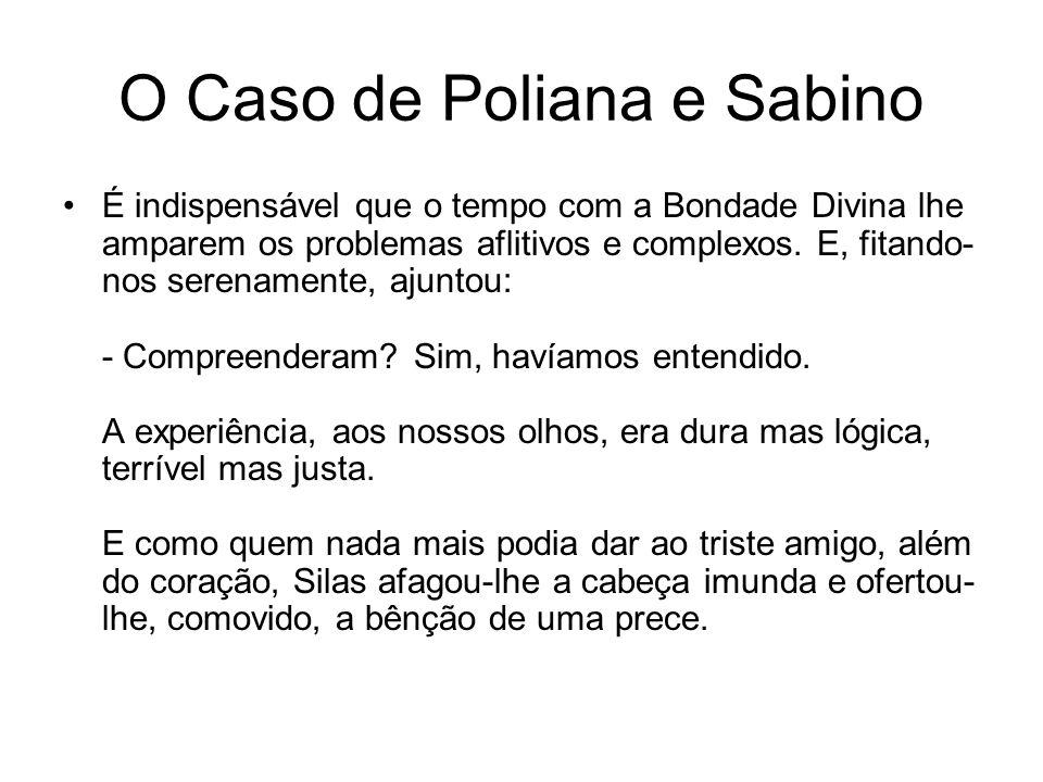 O Caso de Poliana e Sabino É indispensável que o tempo com a Bondade Divina lhe amparem os problemas aflitivos e complexos.