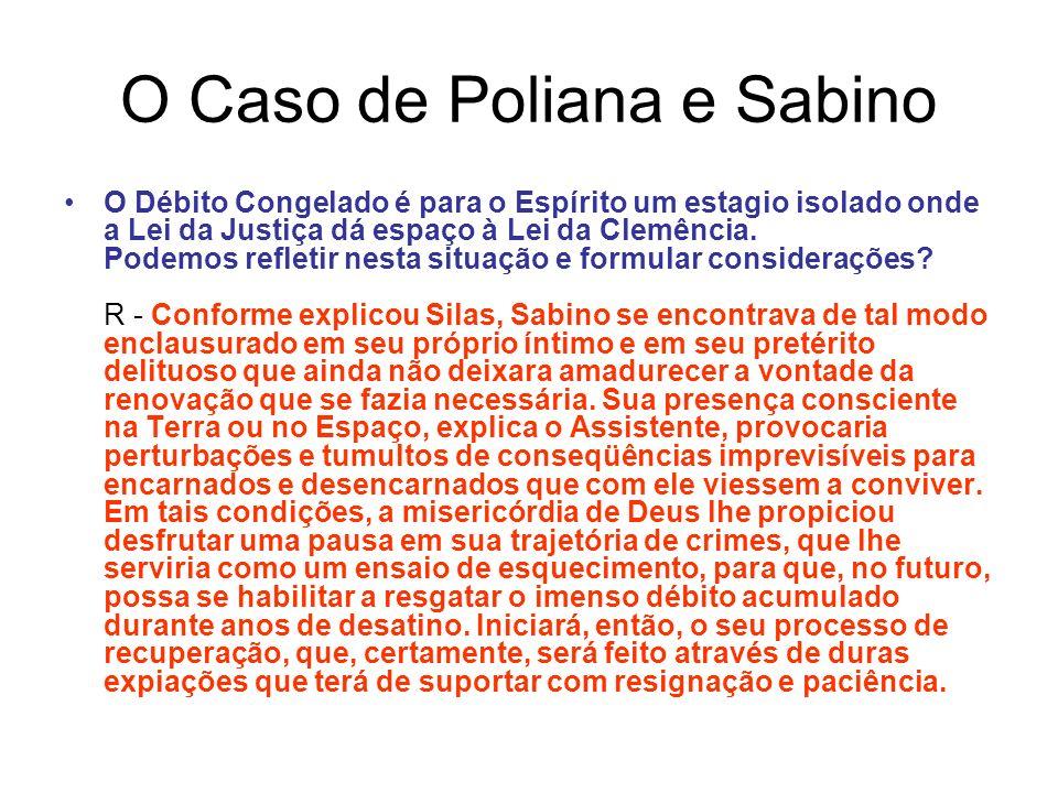 O Caso de Poliana e Sabino O Débito Congelado é para o Espírito um estagio isolado onde a Lei da Justiça dá espaço à Lei da Clemência.