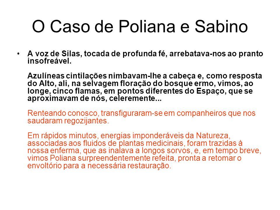 O Caso de Poliana e Sabino A voz de Silas, tocada de profunda fé, arrebatava-nos ao pranto insofreável.