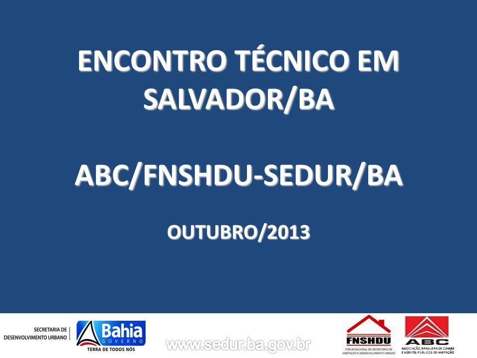 ASSOCIAÇÃO BRASILEIRA DE COHABS E AGENTES PÚBLICOS DE HABITAÇÃO ENCONTRO TÉCNICO EM SALVADOR/BA ABC/FNSHDU-SEDUR/BAOUTUBRO/2013 ASSOCIAÇÃO BRASILEIRA DE COHABS E AGENTES PÚBLICOS DE HABITAÇÃO