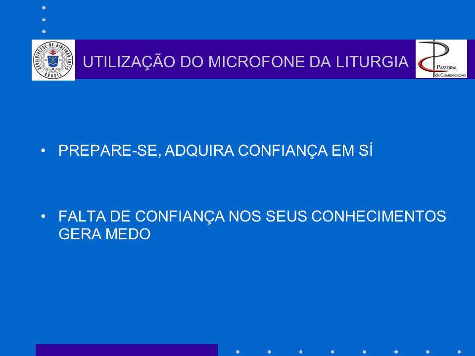PREPARE-SE, ADQUIRA CONFIANÇA EM SÍ FALTA DE CONFIANÇA NOS SEUS CONHECIMENTOS GERA MEDO UTILIZAÇÃO DO MICROFONE DA LITURGIA