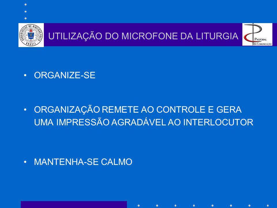 ORGANIZE-SE ORGANIZAÇÃO REMETE AO CONTROLE E GERA UMA IMPRESSÃO AGRADÁVEL AO INTERLOCUTOR MANTENHA-SE CALMO UTILIZAÇÃO DO MICROFONE DA LITURGIA