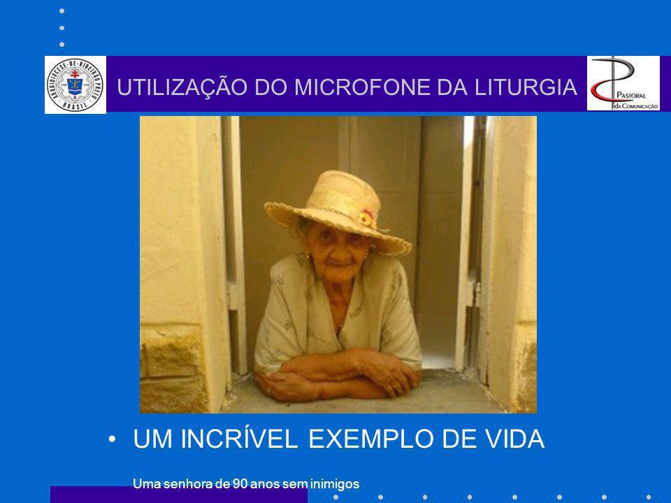 UM INCRÍVEL EXEMPLO DE VIDA Uma senhora de 90 anos sem inimigos UTILIZAÇÃO DO MICROFONE DA LITURGIA