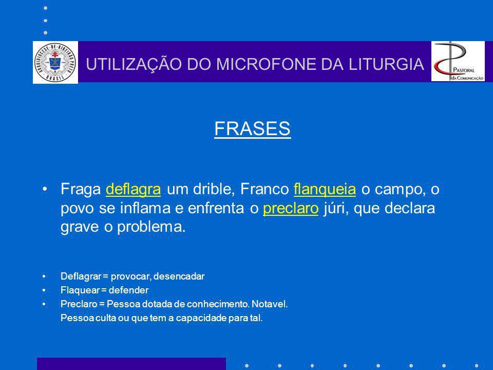 FRASES Fraga deflagra um drible, Franco flanqueia o campo, o povo se inflama e enfrenta o preclaro júri, que declara grave o problema. Deflagrar = pro