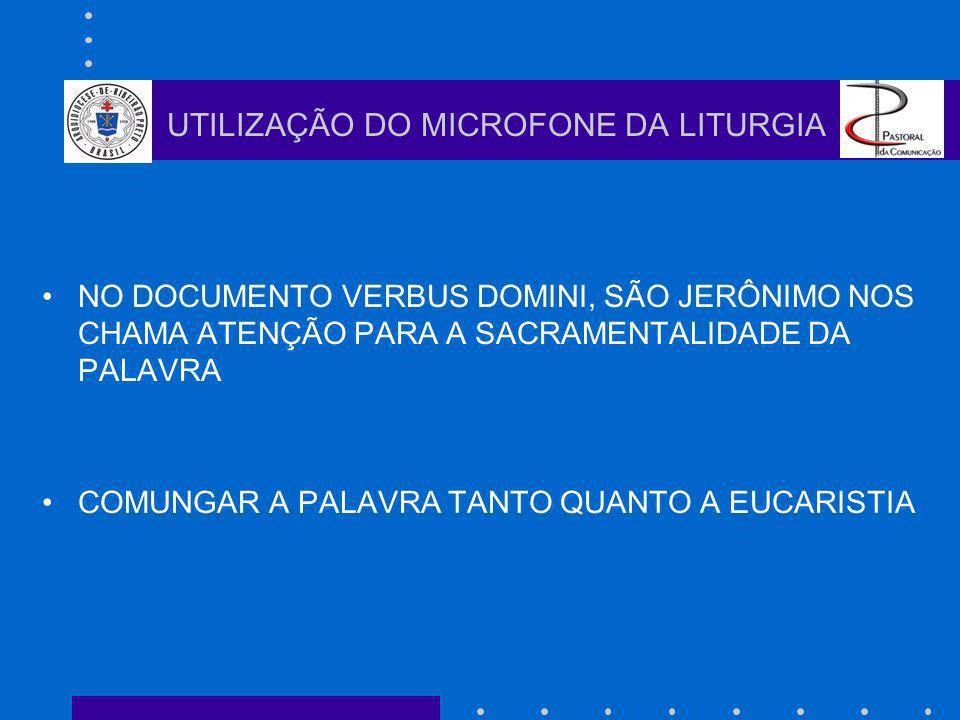 NO DOCUMENTO VERBUS DOMINI, SÃO JERÔNIMO NOS CHAMA ATENÇÃO PARA A SACRAMENTALIDADE DA PALAVRA COMUNGAR A PALAVRA TANTO QUANTO A EUCARISTIA UTILIZAÇÃO DO MICROFONE DA LITURGIA