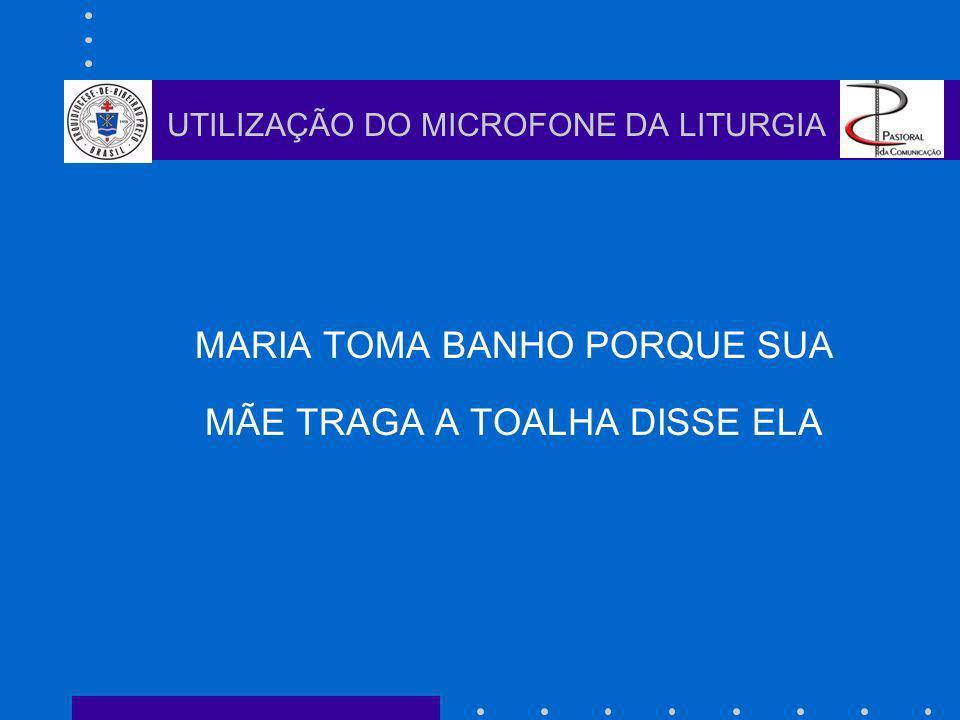 MARIA TOMA BANHO PORQUE SUA MÃE TRAGA A TOALHA DISSE ELA UTILIZAÇÃO DO MICROFONE DA LITURGIA