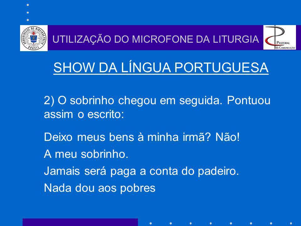 SHOW DA LÍNGUA PORTUGUESA 2) O sobrinho chegou em seguida.