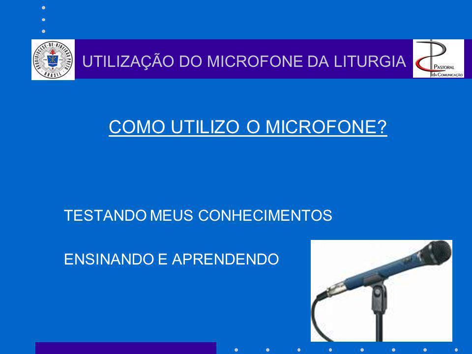 COMO UTILIZO O MICROFONE? TESTANDO MEUS CONHECIMENTOS ENSINANDO E APRENDENDO UTILIZAÇÃO DO MICROFONE DA LITURGIA