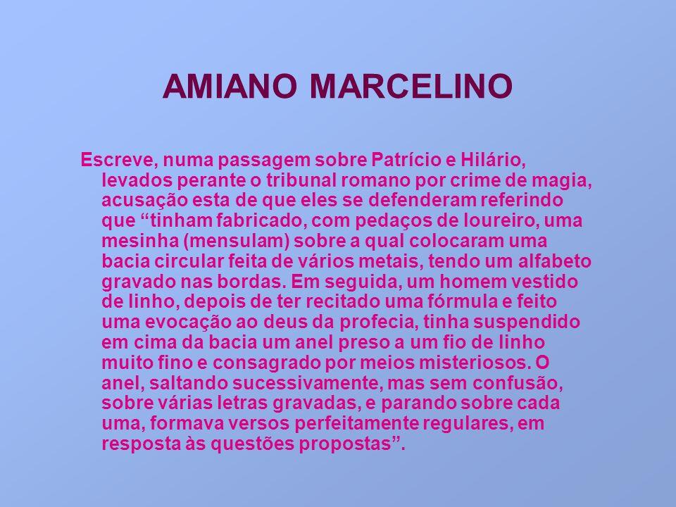 AMIANO MARCELINO Escreve, numa passagem sobre Patrício e Hilário, levados perante o tribunal romano por crime de magia, acusação esta de que eles se d
