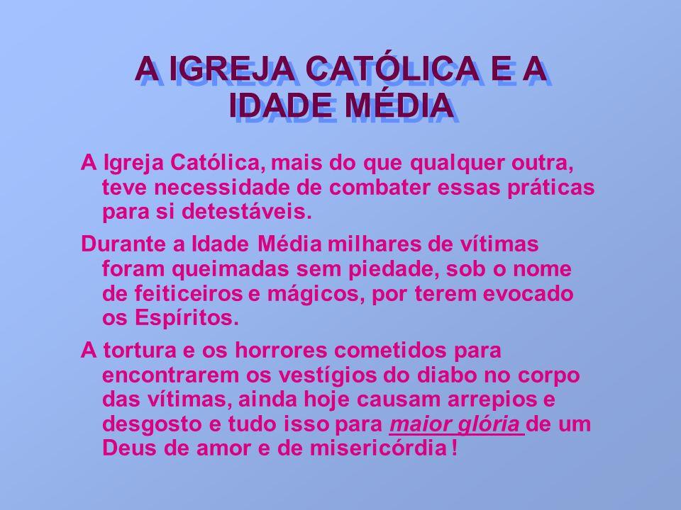 A IGREJA CATÓLICA E A IDADE MÉDIA A Igreja Católica, mais do que qualquer outra, teve necessidade de combater essas práticas para si detestáveis. Dura