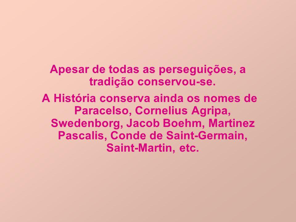 Apesar de todas as perseguições, a tradição conservou-se. A História conserva ainda os nomes de Paracelso, Cornelius Agripa, Swedenborg, Jacob Boehm,