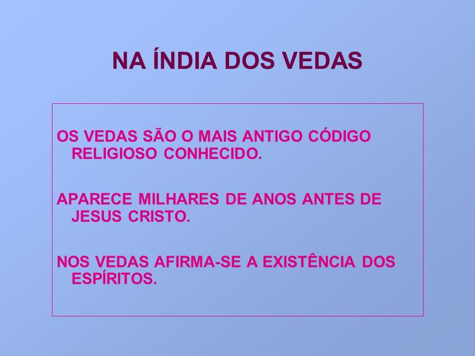 NA ÍNDIA DOS VEDAS OS VEDAS SÃO O MAIS ANTIGO CÓDIGO RELIGIOSO CONHECIDO. APARECE MILHARES DE ANOS ANTES DE JESUS CRISTO. NOS VEDAS AFIRMA-SE A EXISTÊ