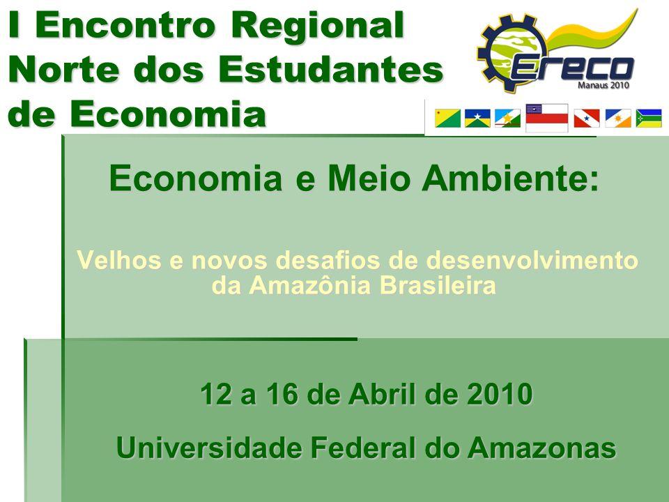I Encontro Regional Norte dos Estudantes de Economia Economia e Meio Ambiente: Velhos e novos desafios de desenvolvimento da Amazônia Brasileira Velho