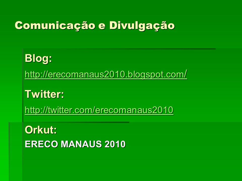 Comunicação e Divulgação Blog: http://erecomanaus2010.blogspot.com / http://erecomanaus2010.blogspot.com /Twitter: http://twitter.com/erecomanaus2010
