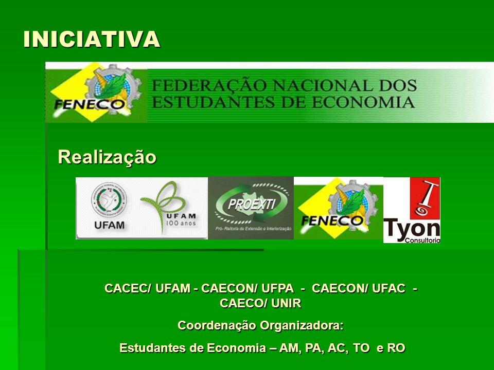 INICIATIVA Realização CACEC/ UFAM - CAECON/ UFPA - CAECON/ UFAC - CAECO/ UNIR Coordenação Organizadora: Estudantes de Economia – AM, PA, AC, TO e RO E