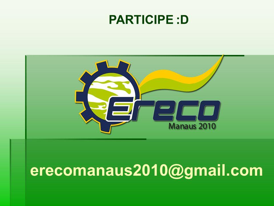 erecomanaus2010@gmail.com PARTICIPE :D