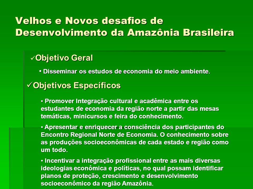 Velhos e Novos desafios de Desenvolvimento da Amazônia Brasileira Promover Integração cultural e acadêmica entre os estudantes de economia da região n