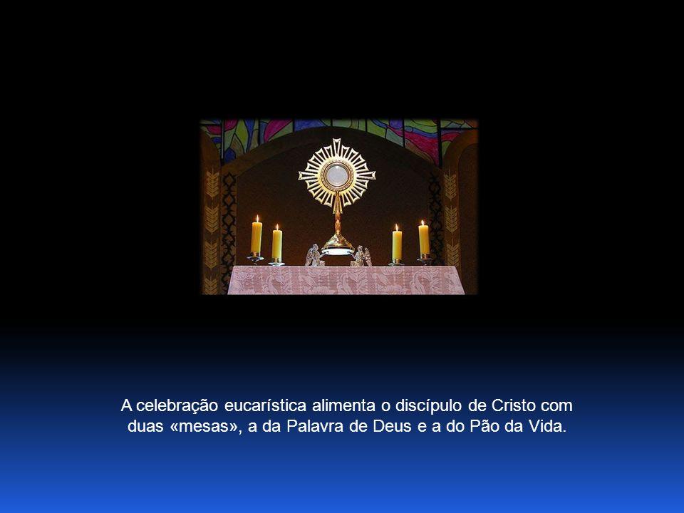 A celebração eucarística alimenta o discípulo de Cristo com duas «mesas», a da Palavra de Deus e a do Pão da Vida.