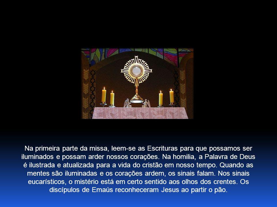 Na primeira parte da missa, leem-se as Escrituras para que possamos ser iluminados e possam arder nossos corações.