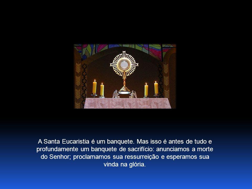 A Santa Eucaristia é um banquete.
