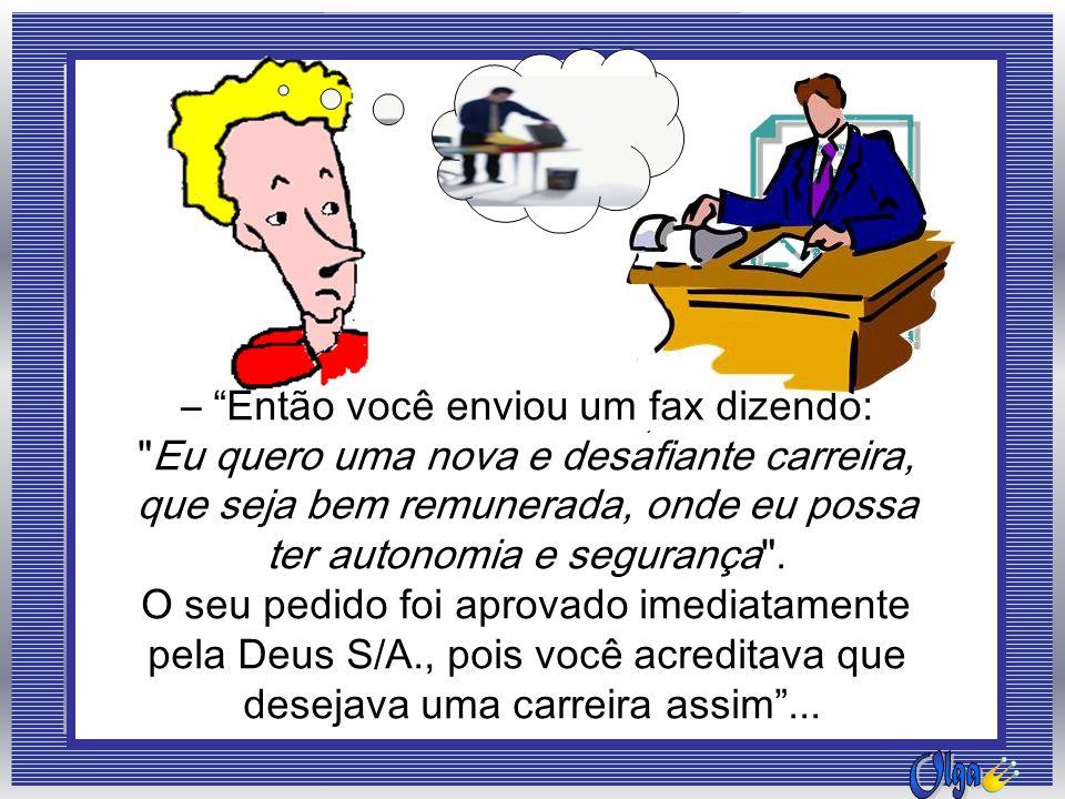 –Cada pedido que você envia em pensamento é recebido como um fax pela Deus S/A., e atendido.