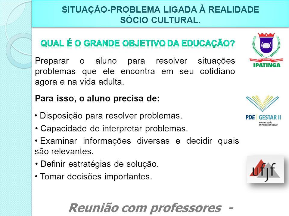 SITUAÇÃO-PROBLEMA LIGADA À REALIDADE SÓCIO CULTURAL. SITUAÇÃO-PROBLEMA LIGADA À REALIDADE SÓCIO CULTURAL. Preparar o aluno para resolver situações pro