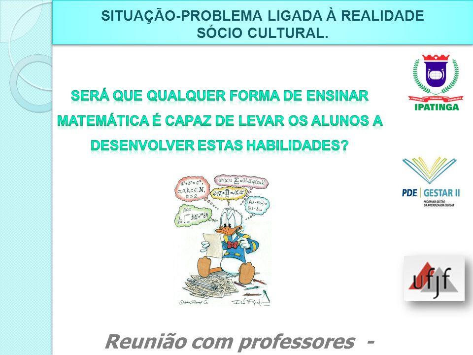 SITUAÇÃO-PROBLEMA LIGADA À REALIDADE SÓCIO CULTURAL. SITUAÇÃO-PROBLEMA LIGADA À REALIDADE SÓCIO CULTURAL. Reunião com professores - Março de 2011