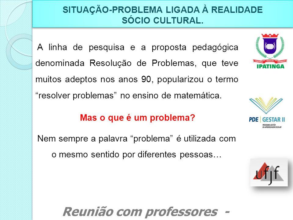 SITUAÇÃO-PROBLEMA LIGADA À REALIDADE SÓCIO CULTURAL. SITUAÇÃO-PROBLEMA LIGADA À REALIDADE SÓCIO CULTURAL. A linha de pesquisa e a proposta pedagógica