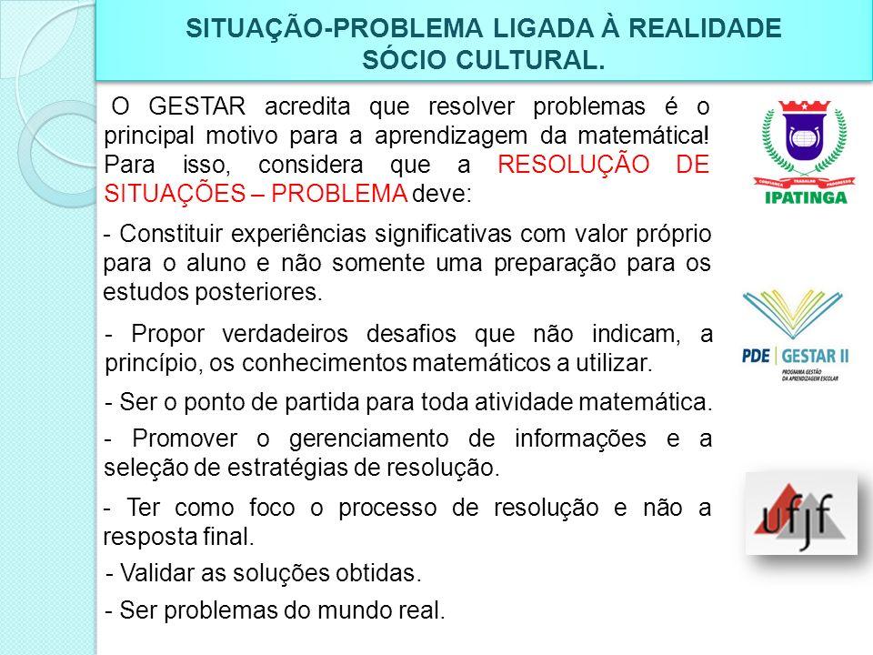 SITUAÇÃO-PROBLEMA LIGADA À REALIDADE SÓCIO CULTURAL. SITUAÇÃO-PROBLEMA LIGADA À REALIDADE SÓCIO CULTURAL. O GESTAR acredita que resolver problemas é o