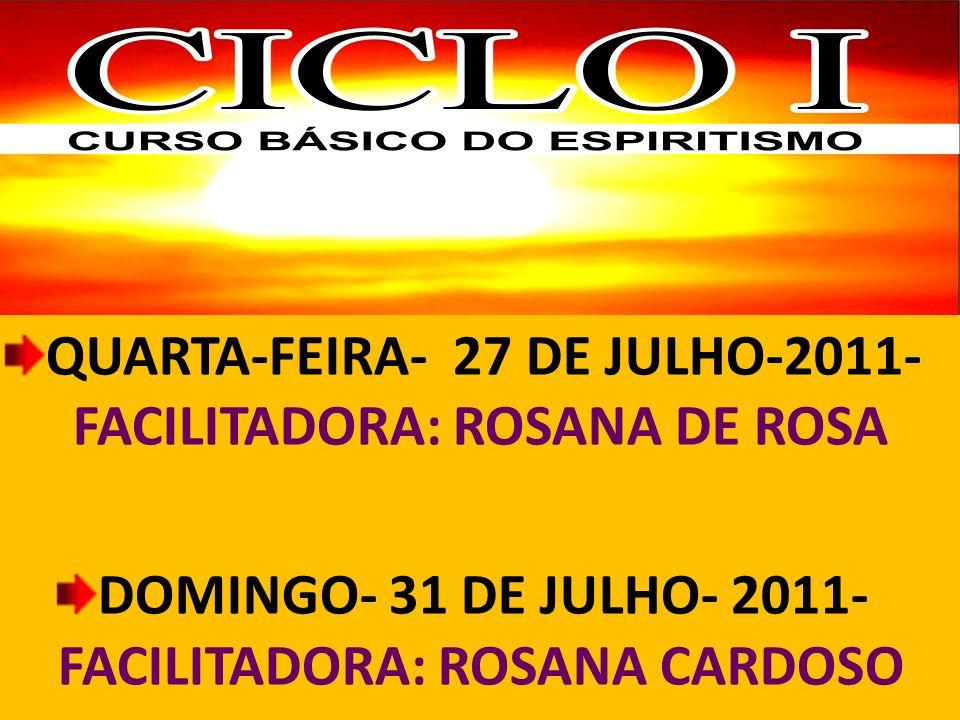 QUARTA-FEIRA- 27 DE JULHO-2011- FACILITADORA: ROSANA DE ROSA DOMINGO- 31 DE JULHO- 2011- FACILITADORA: ROSANA CARDOSO