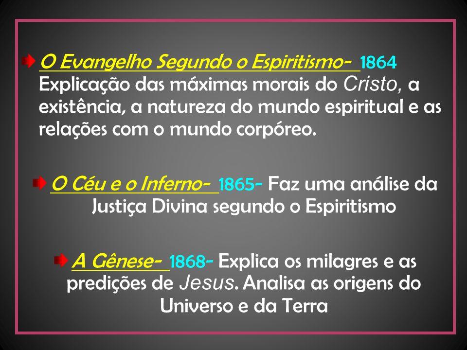 Pentateuco espírita O Livro dos Espíritos- 1857- Contém os princípios da doutrina Espírita sobre a imortalidade da alma, a natureza dos Espíritos e suas relações com o mundo material, as leis morais, a vida presente, a vida futura e o porvir da humanidade.