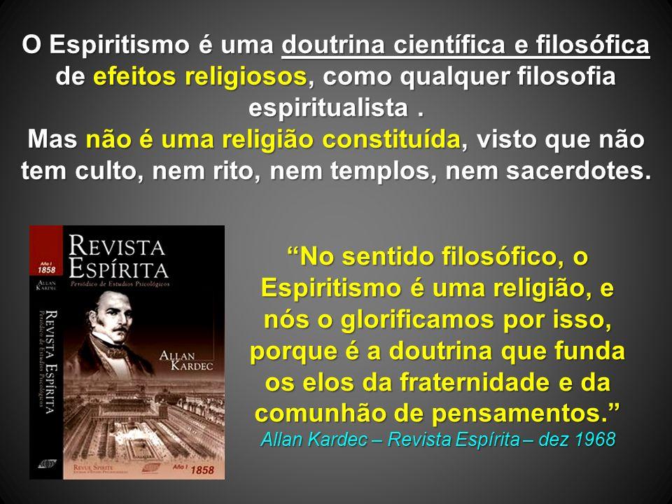 O Espiritismo é uma doutrina científica e filosófica de efeitos religiosos, como qualquer filosofia espiritualista.