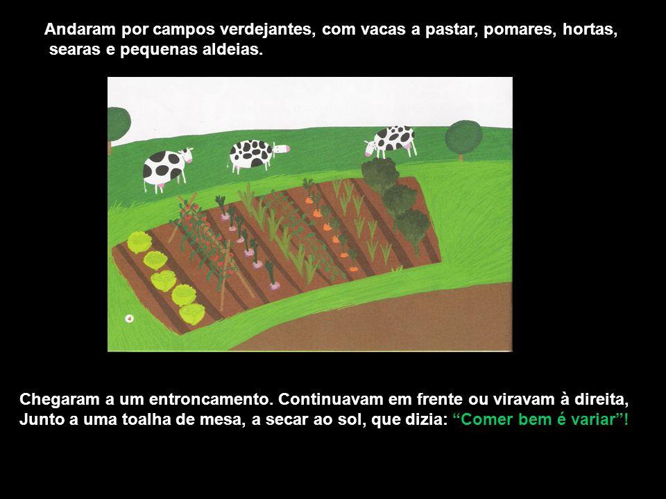Andaram por campos verdejantes, com vacas a pastar, pomares, hortas, searas e pequenas aldeias.