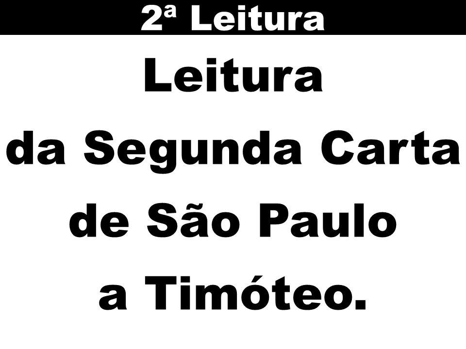 Leitura da Segunda Carta de São Paulo a Timóteo. 2ª Leitura