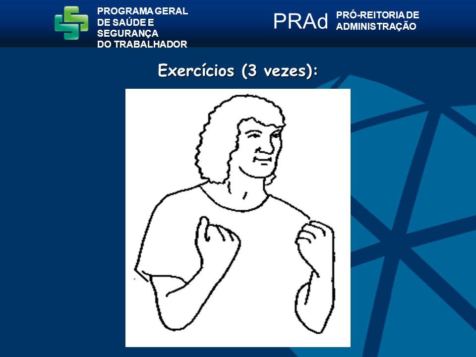 Exercícios (3 vezes): PROGRAMA GERAL DE SAÚDE E SEGURANÇA DO TRABALHADOR PRÓ-REITORIA DE ADMINISTRAÇÃO PRAd