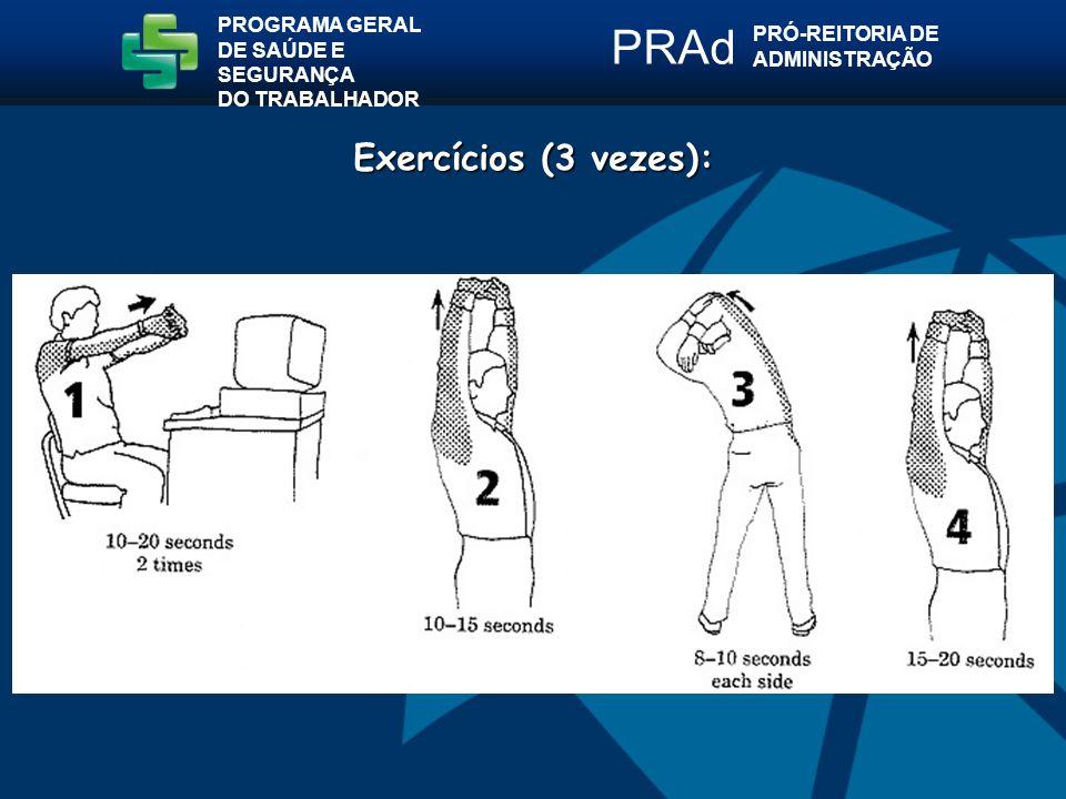 PROGRAMA GERAL DE SAÚDE E SEGURANÇA DO TRABALHADOR PRÓ-REITORIA DE ADMINISTRAÇÃO PRAd Exercícios (3 vezes):