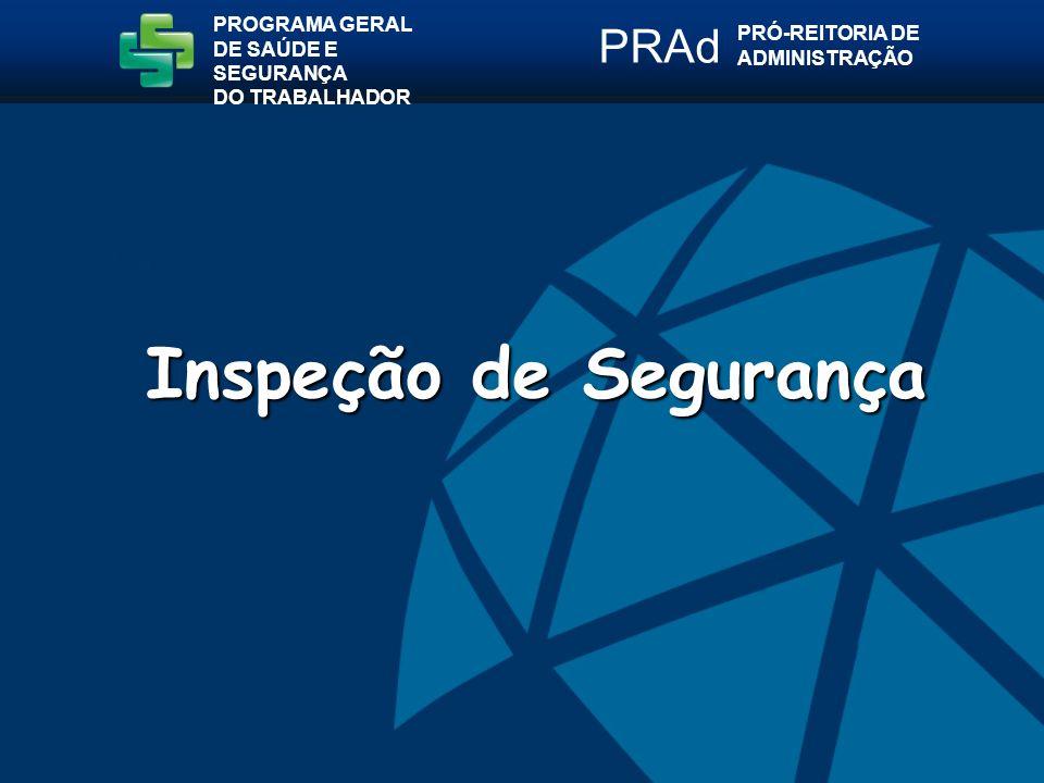 Inspeção de Segurança PROGRAMA GERAL DE SAÚDE E SEGURANÇA DO TRABALHADOR PRÓ-REITORIA DE ADMINISTRAÇÃO PRAd