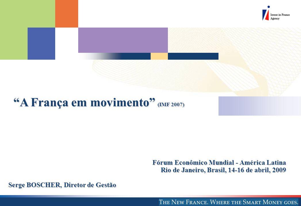 A França em movimento (IMF 2007) Fórum Econômico Mundial - América Latina Rio de Janeiro, Brasil, 14-16 de abril, 2009 Serge BOSCHER, Diretor de Gestã