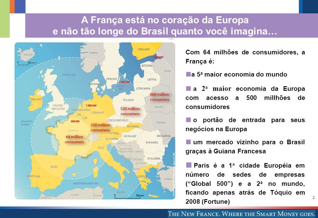 2 A França está no coração da Europa e não tão longe do Brasil quanto você imagina… Com 64 milhões de consumidores, a França é: a 5 a maior economia d