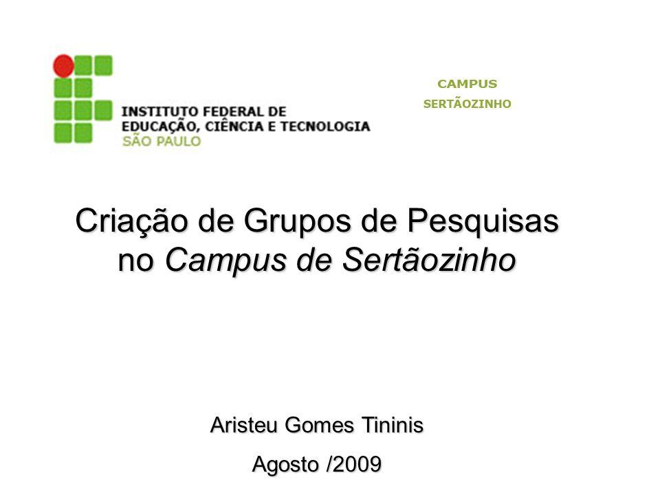 Criação de Grupos de Pesquisas no Campus de Sertãozinho Aristeu Gomes Tininis Agosto /2009