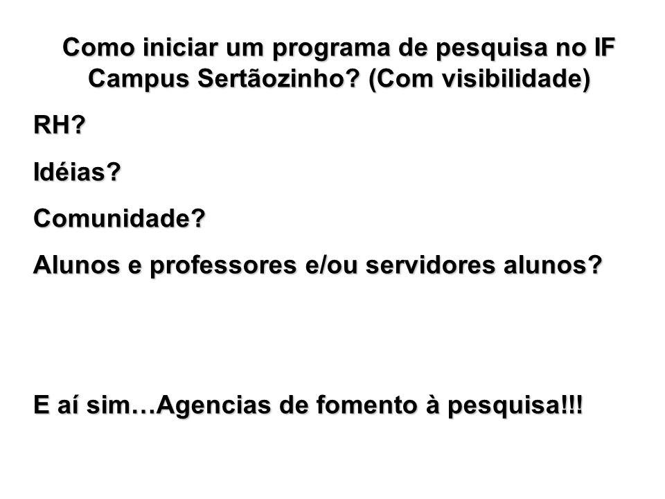 Como iniciar um programa de pesquisa no IF Campus Sertãozinho? (Com visibilidade) RH?Idéias?Comunidade? Alunos e professores e/ou servidores alunos? E