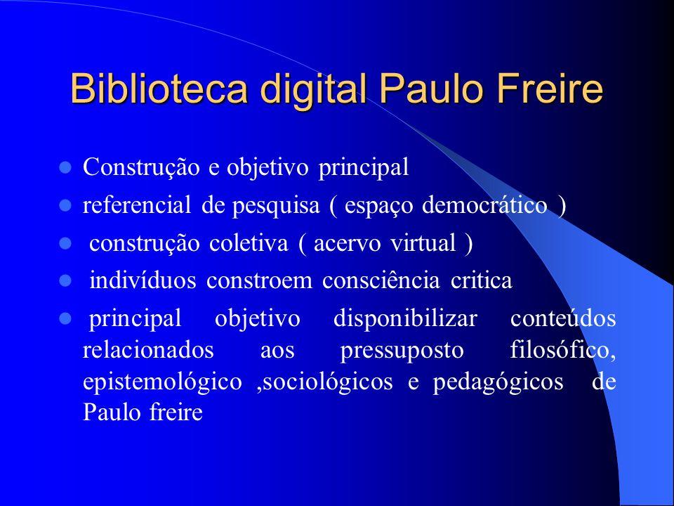 Biblioteca digital Paulo Freire Construção e objetivo principal referencial de pesquisa ( espaço democrático ) construção coletiva ( acervo virtual )