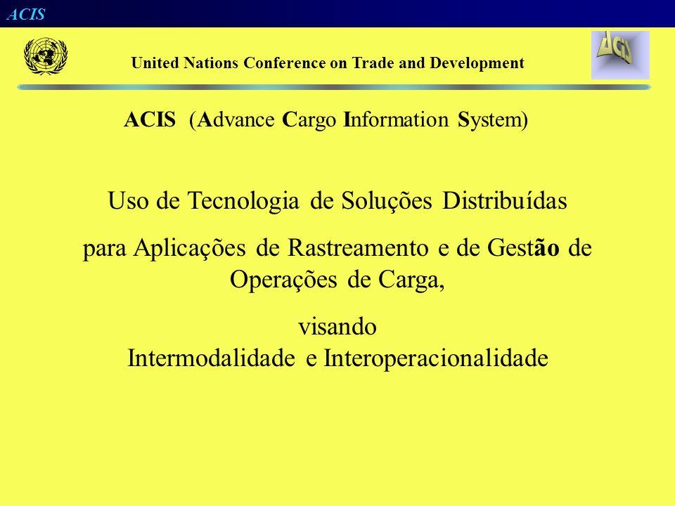 ACIS UNCTAD United Nations Conference on Trade and Development Rede de Serviços de Informação da Comunidade de Transportes ACIS Advance Cargo Informat