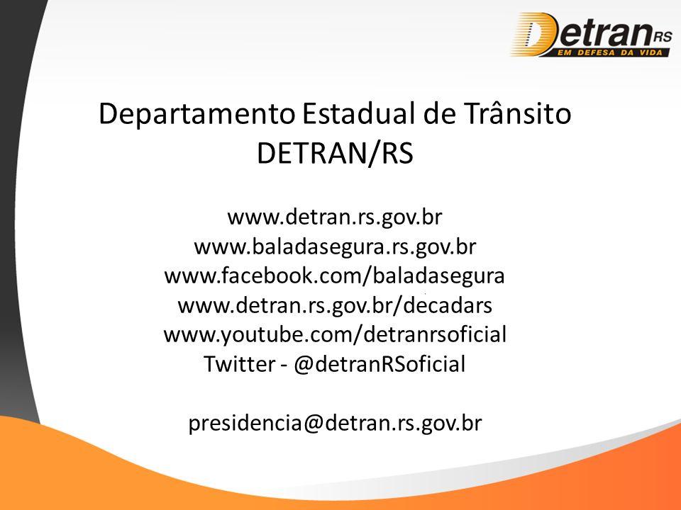 Departamento Estadual de Trânsito DETRAN/RS www.detran.rs.gov.br www.baladasegura.rs.gov.br www.facebook.com/baladasegura www.detran.rs.gov.br/decadars www.youtube.com/detranrsoficial Twitter - @detranRSoficial presidencia@detran.rs.gov.br